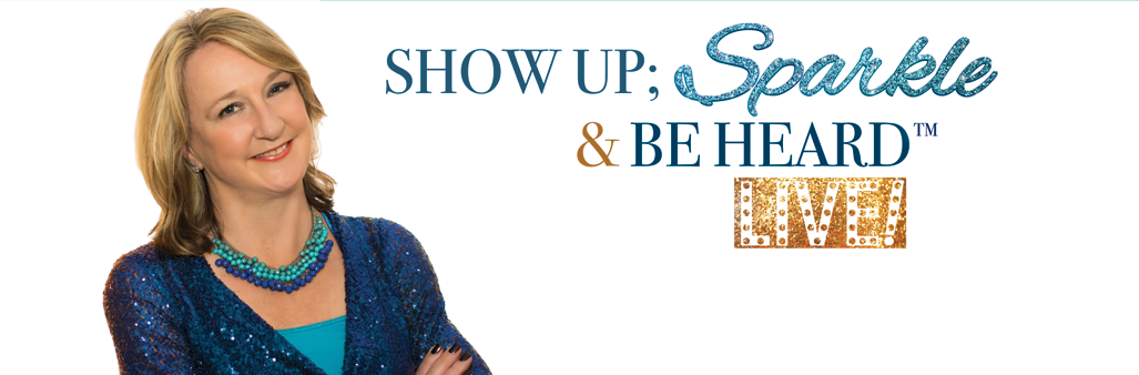 Show Up, Sparkle and Be Heard Live